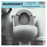 Mudhoney – Touch Me I'm Sick