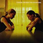 Placebo: Without You I'm Nothing: Zlatno doba alternativnog roka