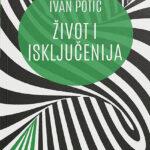 Ivan Potić – Život i isključenija